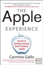 The Apple Experience: The Secrets Of Delivering Insanely Great Customer Service