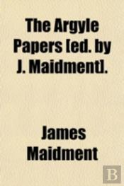 The Argyle Papers (Ed. By J. Maidment).
