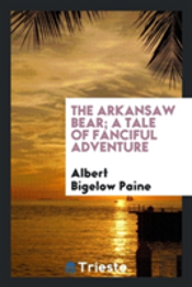 The Arkansaw Bear; A Tale Of Fanciful Adventure