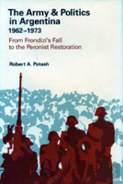 The Army And Politics In Argentina, 1962-73