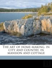 The Art Of Home-Making, In City And Coun