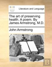 The Art Of Preserving Health. A Poem. By