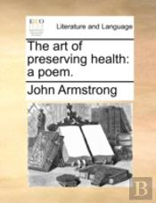 The Art Of Preserving Health: A Poem.
