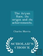 The Aryan Race, Its Origin And Its Achie