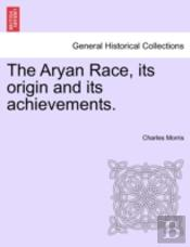 The Aryan Race, Its Origin And Its Achievements.