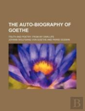 The Auto-Biography Of Goethe; Truth And