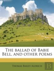 The Ballad Of Babie Bell, And Other Poems