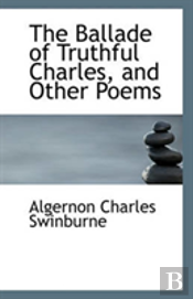 The Ballade Of Truthful Charles, And Other Poems