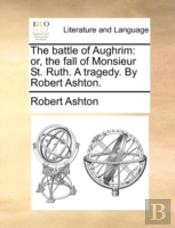 The Battle Of Aughrim: Or, The Fall Of M