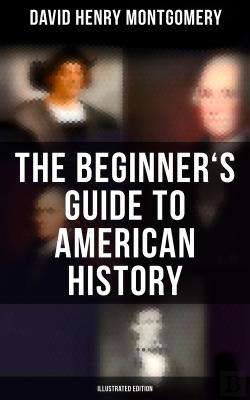 Bertrand.pt - The Beginner'S Guide To American History (Illustrated Edition)