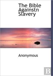 The Bible Againstn Slavery