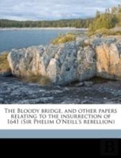 The Bloody Bridge, And Other Papers Rela