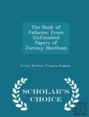 The Book Of Fallacies: From Unfinished P
