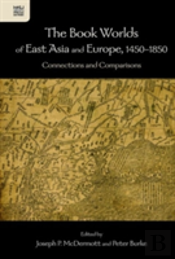 The Book Worlds Of East Asia And Europe, 1450-1850