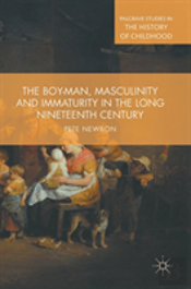 The Boy-Man, Creativity And Masculinity In The Long Nineteenth Century