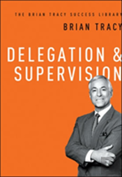 The Brian Tracy Success Library: Delegation & Supervision