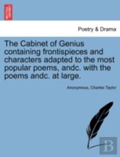 The Cabinet Of Genius Containing Frontispieces And Characters Adapted To The Most Popular Poems, Andc. With The Poems Andc. At Large.