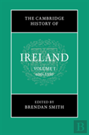 The Cambridge History Of Ireland: Volume 1, Ireland, 600-1550