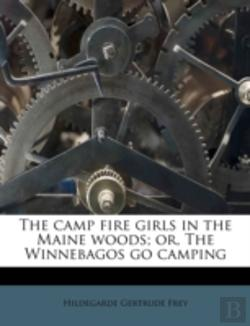 Bertrand.pt - The Camp Fire Girls In The Maine Woods; Or, The Winnebagos Go Camping
