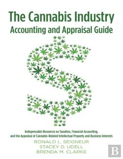 Bertrand.pt - The Cannabis Industry Accounting And Appraisal Guide: Indispensable Resources On Taxation, Financial Accounting, And The Appraisal Of Cannabis-Related Intellectual Property And Business Interests