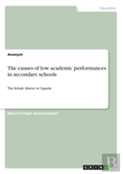 The Causes Of Low Academic Performances In Secondary Schools