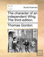 The Character Of An Independent Whig. Th