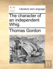 The Character Of An Independent Whig.