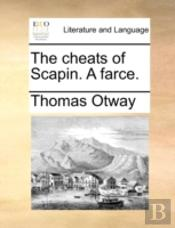 The Cheats Of Scapin. A Farce.
