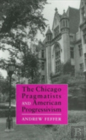The Chicago Pragmatists And American Progressivism