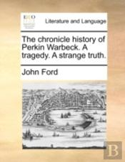 The Chronicle History Of Perkin Warbeck.