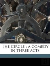 The Circle : A Comedy In Three Acts