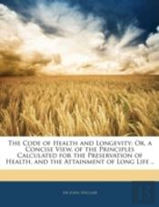 The Code Of Health And Longevity: Or, A