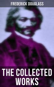 The Collected Works Of Frederick Douglass