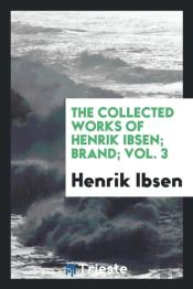 The Collected Works Of Henrik Ibsen; Brand; Vol. 3