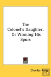 The Colonel'S Daughter: Or Winning His S