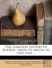 The Compleat History Of Sweden : From Its Origin To This Time ...