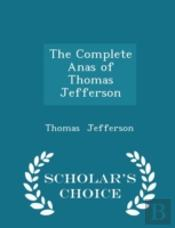 The Complete Anas Of Thomas Jefferson -