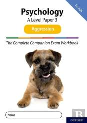 The Complete Companions For Aqa Fourth Edition: 16-18: The Complete Companions: A Level Psychology: Paper 3 Exam Workbook For Aqa: Aggression