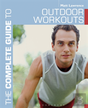 The Complete Guide To Outdoor Fitness