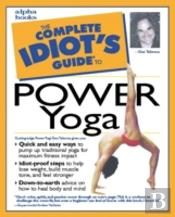 The Complete Idiot'S Guide To Power Yoga