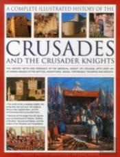 The Complete Illustrated History Of Crusades & The Crusader Knights