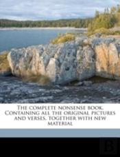 The Complete Nonsense Book. Containing All The Original Pictures And Verses, Together With New Material