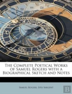 Bertrand.pt - The Complete Poetical Works Of Samuel Rogers With A Biographical Sketch And Notes