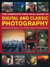 The Complete Practical Guide To Digital And Classic Photography