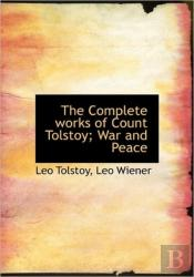 The Complete Works Of Count Tolstoy; War