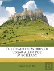 The Complete Works Of Edgar Allen Poe: Miscellany