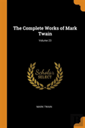 The Complete Works Of Mark Twain; Volume 23