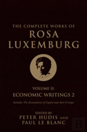 The Complete Works Of Rosa Luxemburg: Economic Writings