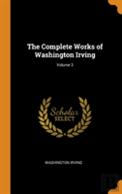The Complete Works Of Washington Irving; Volume 3