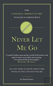 The Connell Guide To Kazuo Ishiguro'S Never Let Me Go
